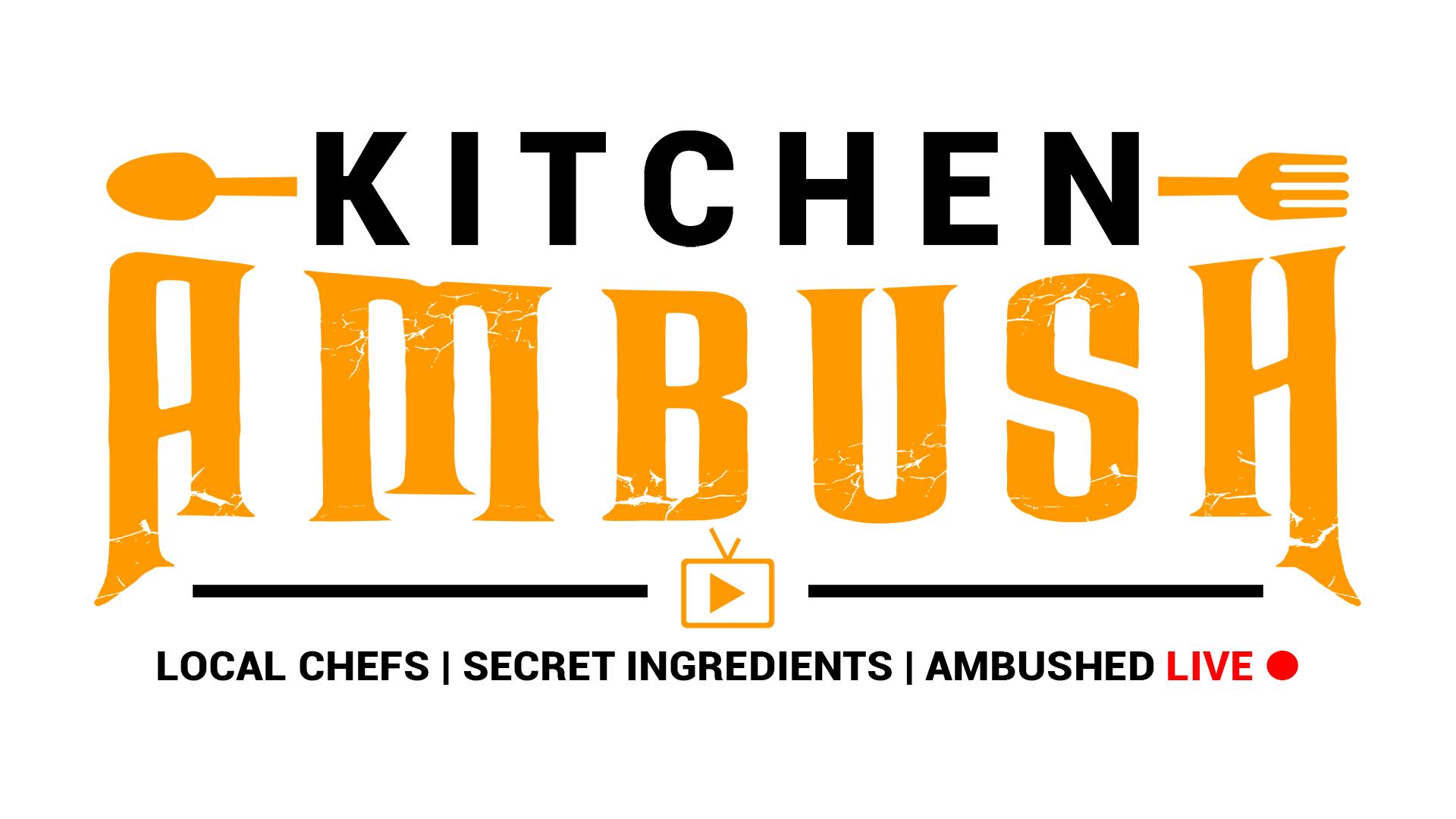 Kitchen Ambush™ | Local chefs, secret ingredients, ambushed LIVE!